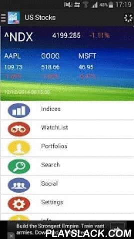US Stocks  Android App - playslack.com ,  You could view the quotes for NASDAQ stocks and world indices. The full stock/index details are displayed with charts. This app supports virtual stock trading with near real time quotes and let you track your portfolio performance.This app also supports stock screener, auto refresh and stock alerts.You need to login using your Facebook account for the portfolio and social features.