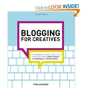 Blogging for Creatives: How designers, artists, crafters and writers can blog to make contacts, win business and build success [Paperback]