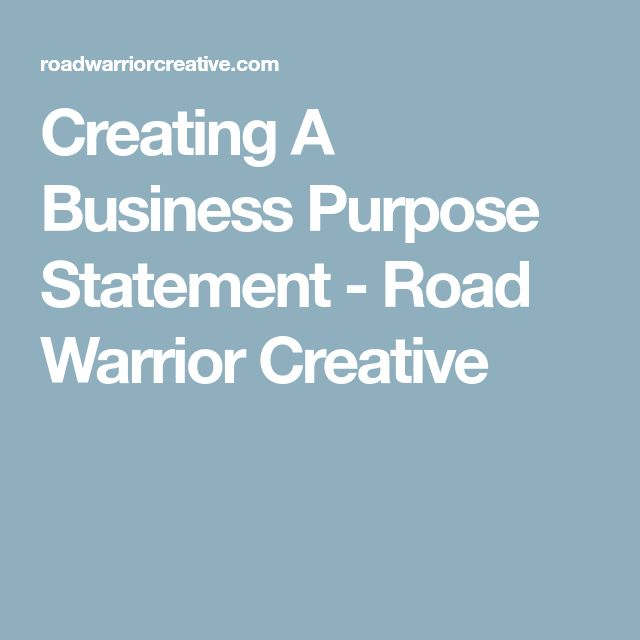 Creating A Business Purpose Statement - Road Warrior Creative
