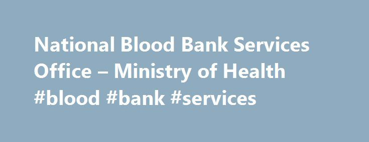 National Blood Bank Services Office – Ministry of Health #blood #bank #services http://liberia.remmont.com/national-blood-bank-services-office-ministry-of-health-blood-bank-services/  # Navigation Breadcrumbs National Blood Bank Services National Blood Bank Services Office's mission is to ensure the availability of safe and adequate supply of blood and blood products to all Transfusing Health facilities in Ethiopia. National Blood Bank Services Office is the nonprofit governmental…