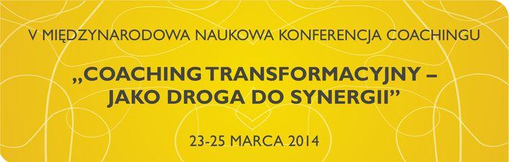 V Międzynarodowa Naukowa Konferencja Coachingu:: Akademia Leona Koźmińskiego Warszawa : Coaching transformacyjny jako droga do synergii