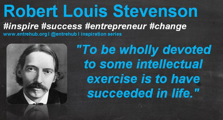 """""""To be wholly devoted to some intellectual exercise is to have succeeded in life."""" #RobertLouisStevenson #inspiration #quotes for #entrepreneurs #startup #Business & #smallbusiness www.entrehub.org  #entrehub #leanstartup"""