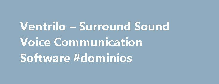 Ventrilo – Surround Sound Voice Communication Software #dominios http://hosting.remmont.com/ventrilo-surround-sound-voice-communication-software-dominios/  #ventrilo hosting # Ventrilo 3.0.0 is the next evolutionary step of Voice over IP (VoIP) group communications software. Ventrilo is also the industry standard by which all others measure themselves as they attempt to imitate its features. By offering surround... Read more