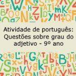 Atividade de português: Questões sobre grau do adjetivo – 9º ano