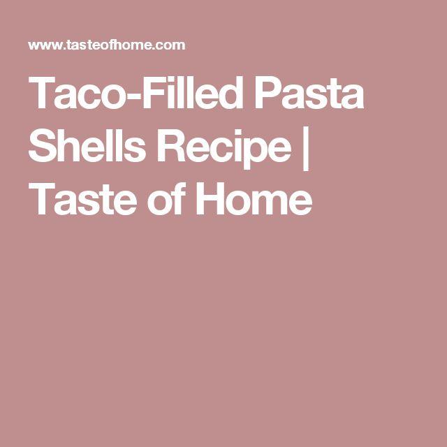Taco-Filled Pasta Shells Recipe | Taste of Home