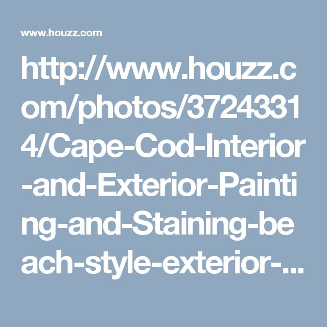 http://www.houzz.com/photos/37243314/Cape-Cod-Interior-and-Exterior-Painting-and-Staining-beach-style-exterior-other