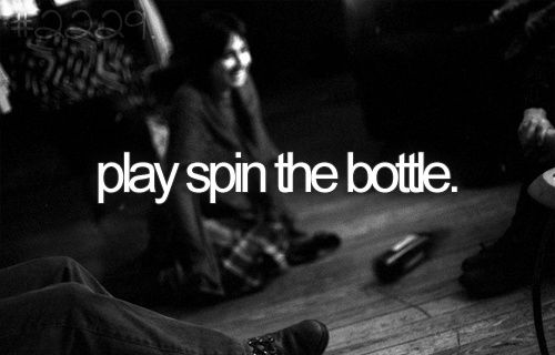 Bucket List. Before I Die. Play Spin the Bottle.
