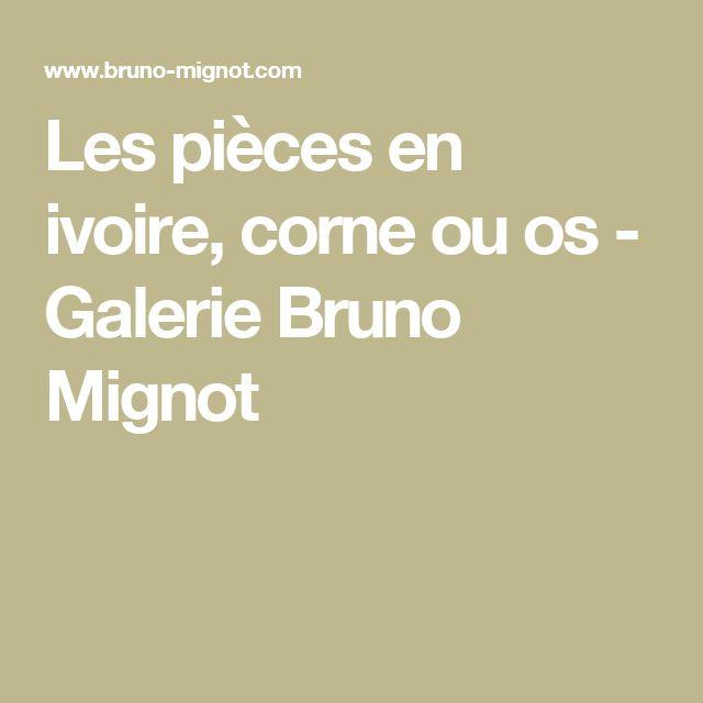 Les pièces en ivoire, corne ou os - Galerie Bruno Mignot