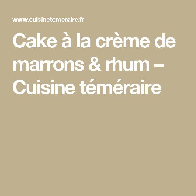 Cake à la crème de marrons & rhum – Cuisine téméraire