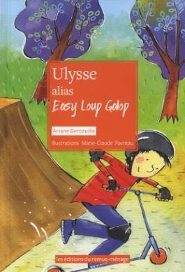 Ulysse alias Easy Loup Galop (suite de Ulysse et Alice), (thème homosexualité parentale), 106 pages, Ariane Bertouille, illust. M-C Favreau