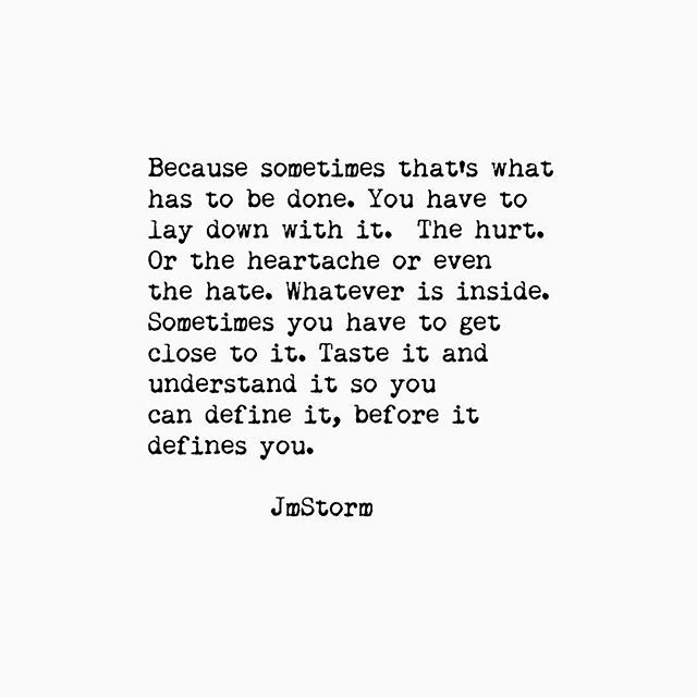 Exactly. I always say you have to let yourself sit with pain before you can really move forward.