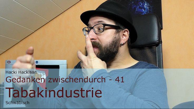 Hacki Hackisan - Gedanken zwischendurch - 41 - Tabakindustrie - Schwäbisch