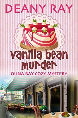 Vanilla Bean Murder (Ouna Bay Cozy Mysteries Series Book 2) by Deany Ray Book Review