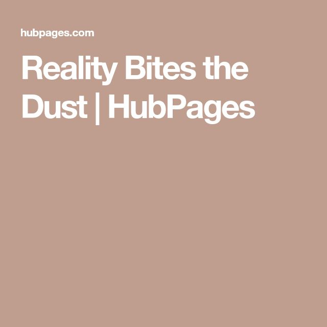 Reality Bites the Dust | HubPages