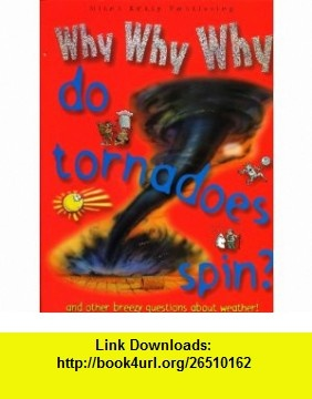 Why Why Why Do Tornadoes Spin? (9781848100046) Chris Oxlade , ISBN-10: 1848100043  , ISBN-13: 978-1848100046 ,  , tutorials , pdf , ebook , torrent , downloads , rapidshare , filesonic , hotfile , megaupload , fileserve