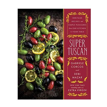 Super Tuscan: Heritage Recipes and Simple Pleasures from Our Kitchen to Your Table #affiliate