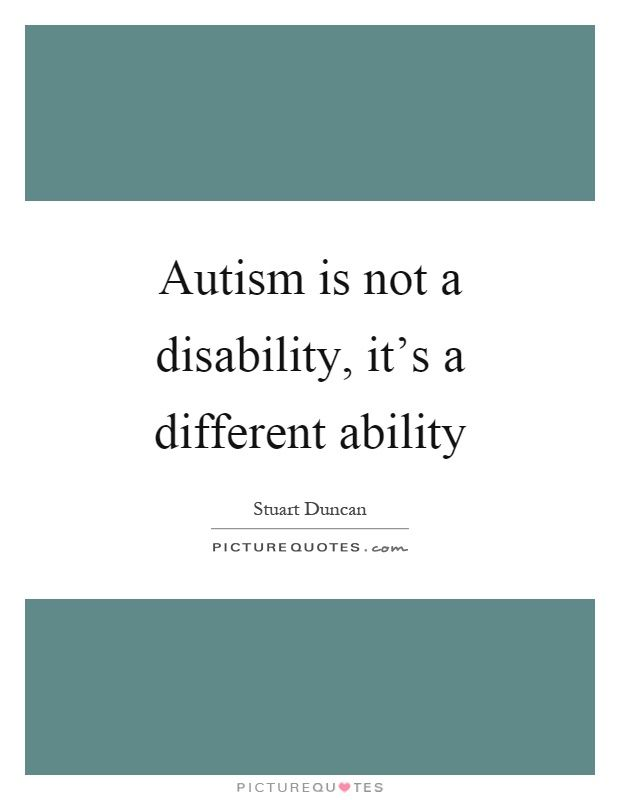 Autism is not a disability, it's a different ability Picture Quote #1
