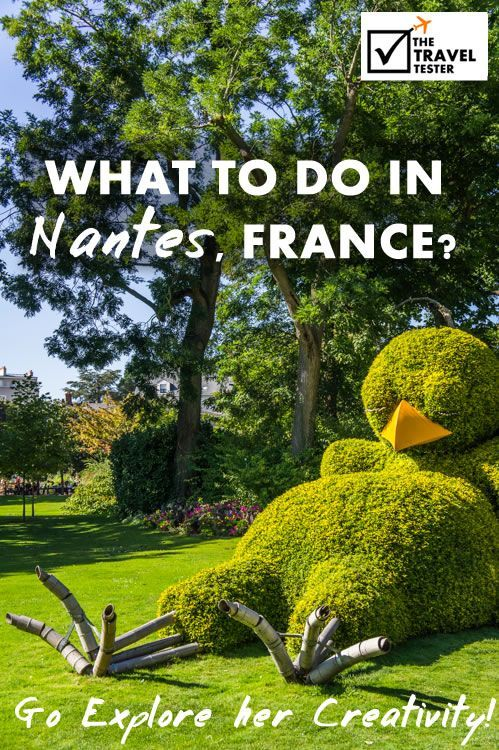 What to do in Nantes, France? Go Explore her Creativity! | The Travel Tester