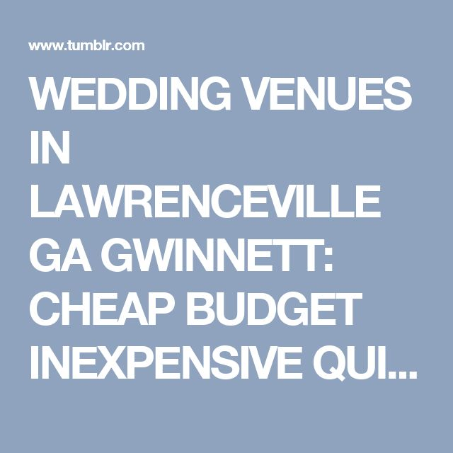 wedding venues in lawrenceville ga gwinnett cheap budget inexpensive quick same day wedding venues