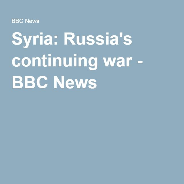 Syria: Russia's continuing war - BBC News