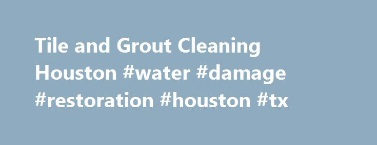 Tile and Grout Cleaning Houston #water #damage #restoration #houston #tx http://tampa.remmont.com/tile-and-grout-cleaning-houston-water-damage-restoration-houston-tx/  # When you glance at your tile and grout around your home, do your eyes immediately see nothing but dirt, grime and discoloration? If so, we can lend you a hand with our team at Coit tile and grout cleaning Houston . We are trained to take on the task of cleaning tile grout with a professional approach, using the industry's…