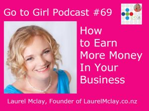 Want to learn how to 'commercialize your uniqueness'?  In this blog and podcast, Go to Girl Nat interviews Thought Leader Business coach Laurel McLay about how to earn more in your business.  We discuss 'conviction based selling' and how to be bright, gorgeous and talented in your business.