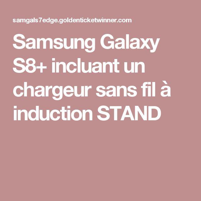 Samsung Galaxy S8+ incluant un chargeur sans fil à induction STAND