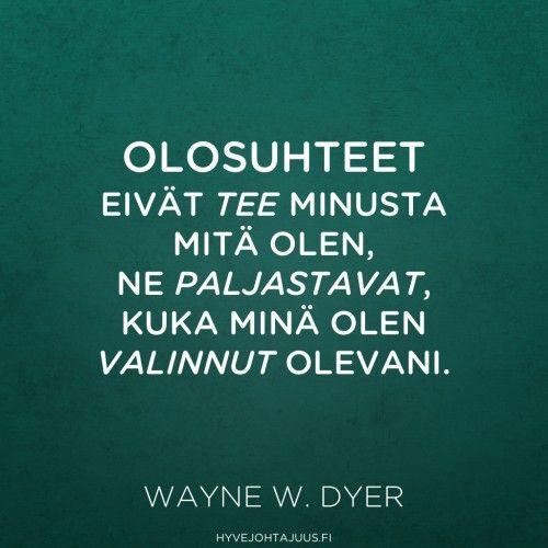 Olosuhteet eivät tee minusta mitä olen, ne paljastavat, kuka minä olen valinnut olevani. — Wayne W. Dyer