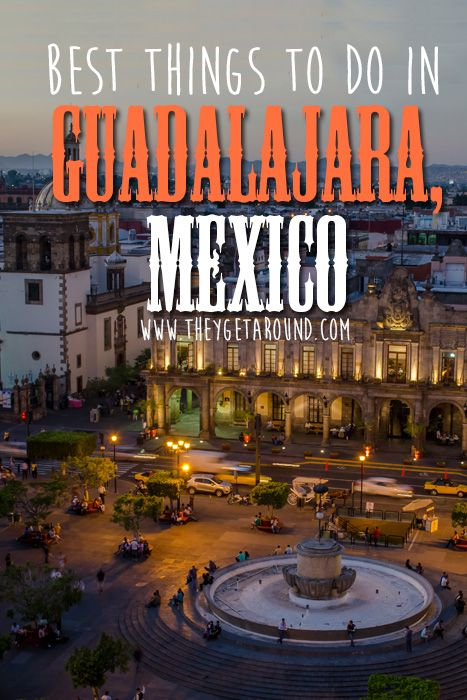 Best Things To Do In Guadalajara, Mexico – They Get Around