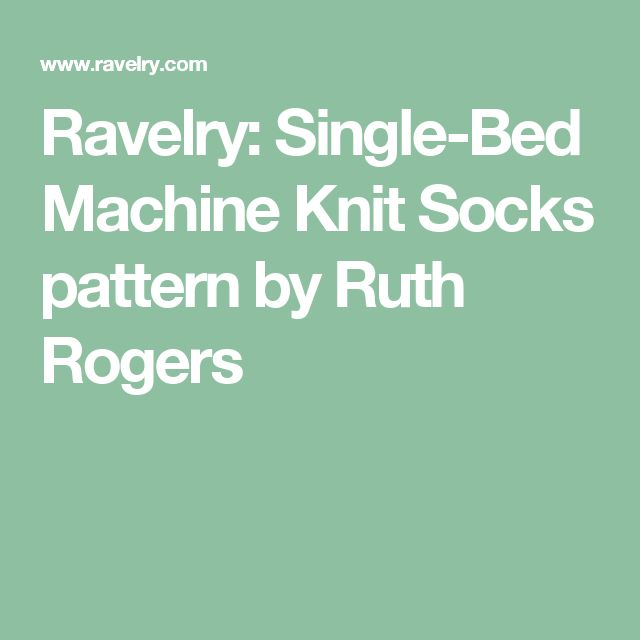 Ravelry: Single-Bed Machine Knit Socks pattern by Ruth Rogers