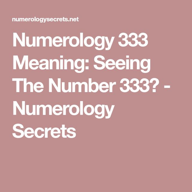 Numerology 333 Meaning: Seeing The Number 333? - Numerology Secrets