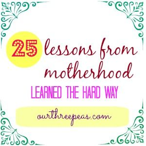 25 lessons from motherhood I have learned {the hard way} - Our Three Peas