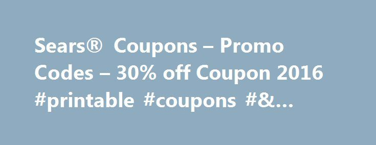 Sears® Coupons – Promo Codes – 30% off Coupon 2016 #printable #coupons #& #deals http://coupons.remmont.com/sears-coupons-promo-codes-30-off-coupon-2016-printable-coupons-deals/  #off coupons # Lowest Prices of the Season! Up to 40% off Kenmore Appliances and EXTRA 10% w/ Sears Card + FREE Delivery Lowest Prices of the Season! Up to 40% off Kenmore Appliances and EXTRA 10% w/ Sears Card + FREE Delivery with Sears coupons and Sears coupon codes. Use this Sears coupon to receive amazing…