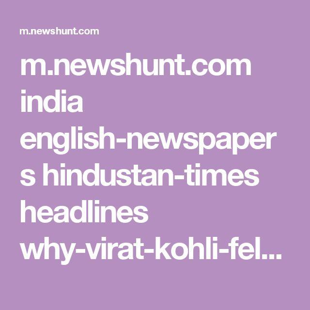 m.newshunt.com india english-newspapers hindustan-times headlines why-virat-kohli-felt-like-a-club-batsman-during-india-vs-pakistan-clash_68521947 c-in-l-english-n-httimes-ncat-Headlines-dhShareParams-ss-com.pinterest-s-a-rd-f
