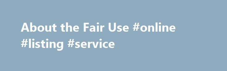 About the Fair Use #online #listing #service http://commercial.remmont.com/about-the-fair-use-online-listing-service/  #commercial music definition # U.S. Copyright Office Fair Use Index Welcome to the U.S. Copyright Office Fair Use Index. This Fair Use Index is a project undertaken by the Office of the Register in support of the 2013 Joint Strategic Plan on Intellectual Property Enforcement of the Office of the Intellectual Property Enforcement Coordinator (IPEC […]
