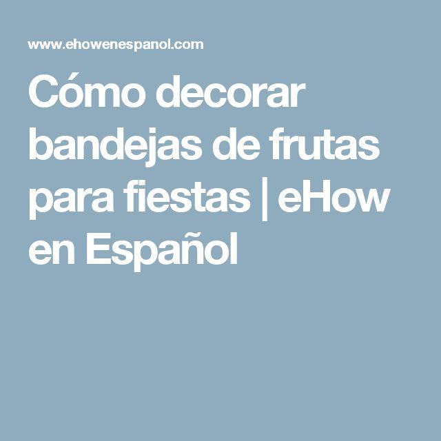 Cómo decorar bandejas de frutas para fiestas | eHow en Español