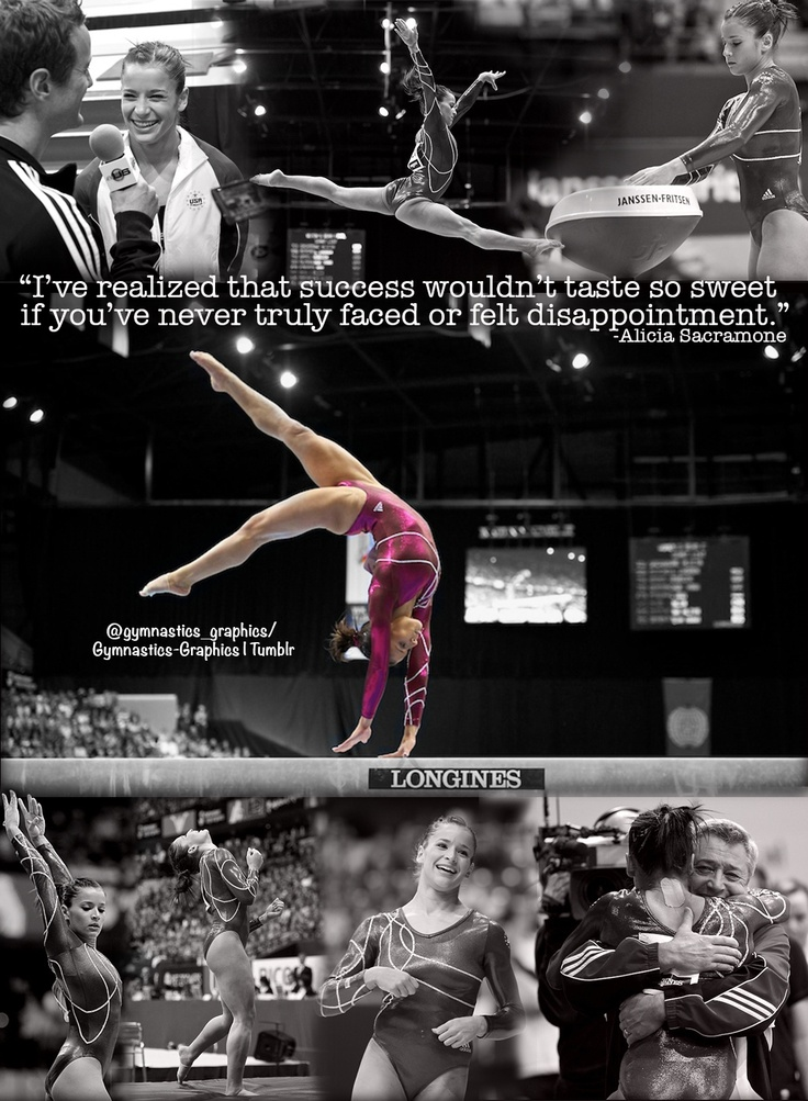 """""""I've realized that success wouldn't taste so sweet if you've never truly faced or felt disappointment."""" -Alicia Sacramone"""