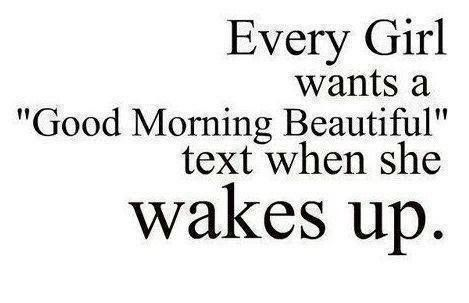 Every girl wants a 'Good Morning Beautiful' text when she wakes up #GirlWants #GoodMorning #Messages #picturequotes  View more #quotes on http://quotes-lover.com