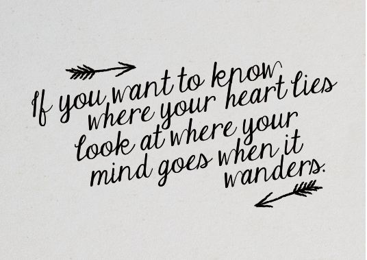 If You Want To Know Where Your Heart Is Look Where Your: If You Want To Know Where Your Heart Lies Look At Where