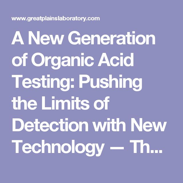 A New Generation of Organic Acid Testing: Pushing the Limits of Detection with New Technology — The Great Plains Laboratory, Inc.