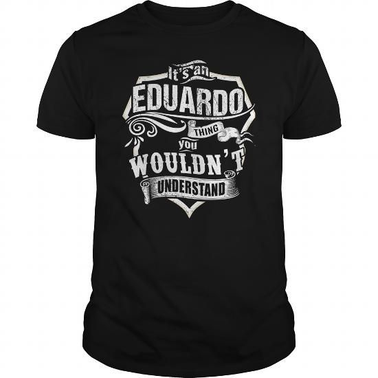 Awesome Tee ITS AN EDUARDO THING Shirt; Tee