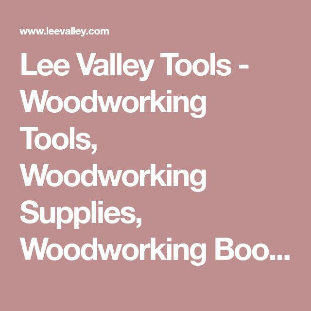 Lee Valley Tools - Woodworking Tools, Woodworking Supplies, Woodworking Books for Woodworkers
