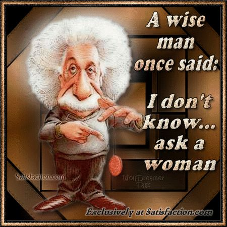 """A wise man once said,   """"I don't know...ask a woman.""""Wise Women, Funny Pics, Quotes, Smarties Article, Wise Man, Funny Stuff, Humor, Smart Man, True Stories"""