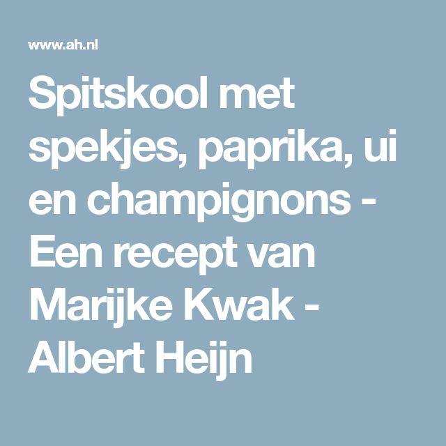 Spitskool met spekjes, paprika, ui en champignons - Een recept van Marijke Kwak - Albert Heijn
