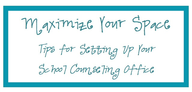 School Counselor Blog: Maximize Your Space!: Tips for Setting Up a School Counseling Office