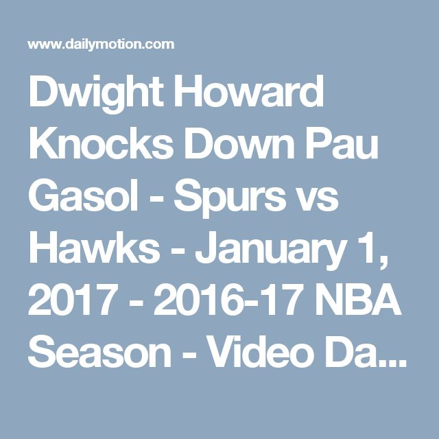 Dwight Howard Knocks Down Pau Gasol - Spurs vs Hawks - January 1, 2017 - 2016-17 NBA Season - Video Dailymotion