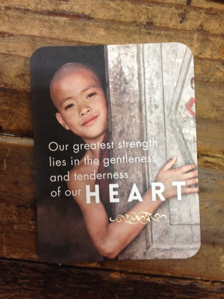 'Our greatest strength lies in the gentleness and tenderness of our heart' - Rumi.  Affirmation/meditation.