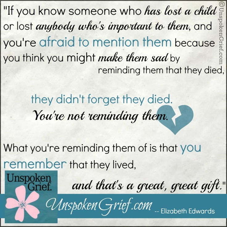 Quotes on Grief: Elizabeth Edwards   TRUE. You can't remind someone who never forgets...