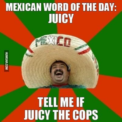 Mexican Word Of The Day: Juicy