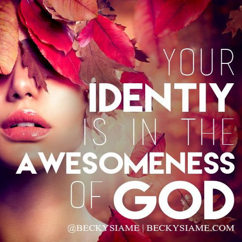 BECKYSIAME.COM | your identity is in the awesomeness of God.